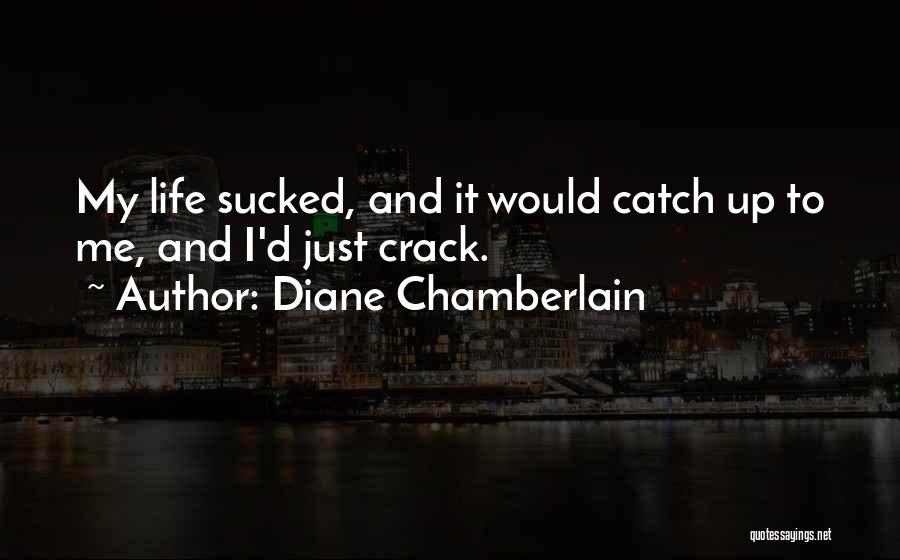 Crack Me Up Quotes By Diane Chamberlain