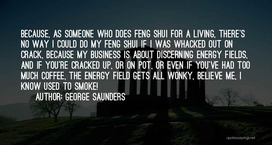 Crack Me Up Quotes By George Saunders