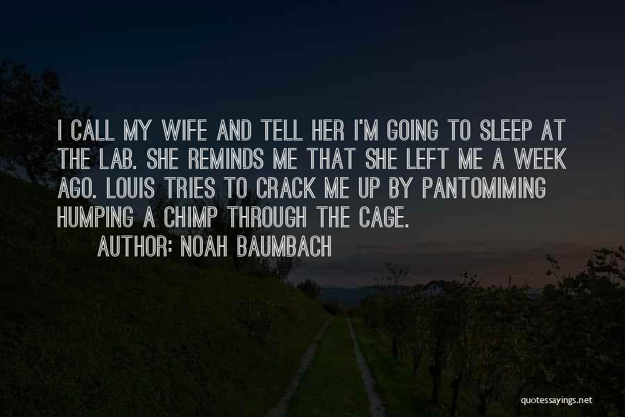 Crack Me Up Quotes By Noah Baumbach