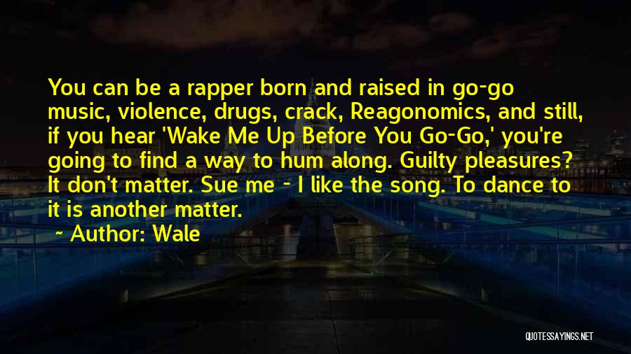 Crack Me Up Quotes By Wale