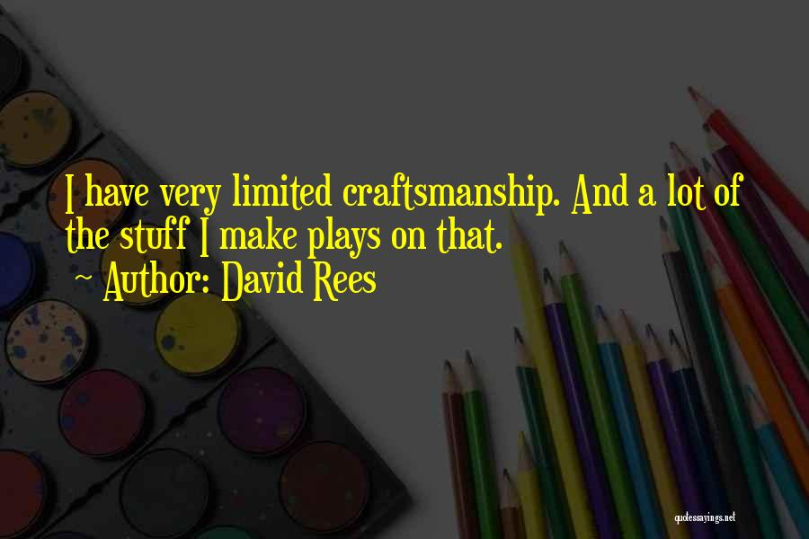 Craftsmanship Quotes By David Rees