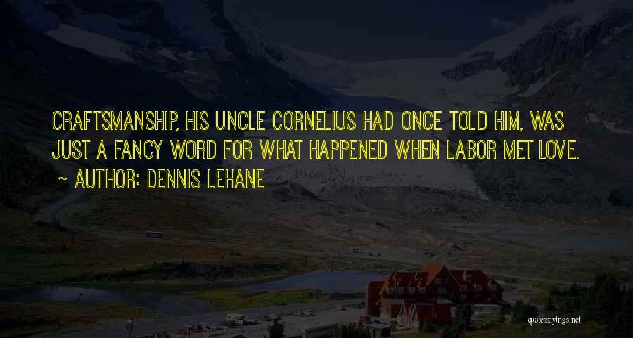 Craftsmanship Quotes By Dennis Lehane