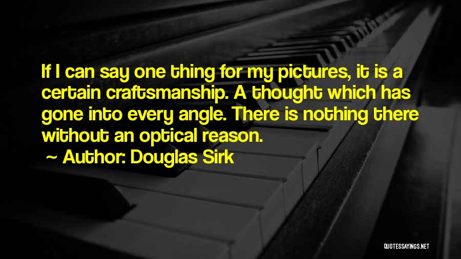 Craftsmanship Quotes By Douglas Sirk