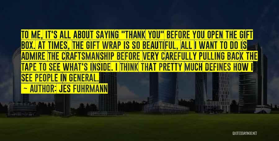 Craftsmanship Quotes By Jes Fuhrmann