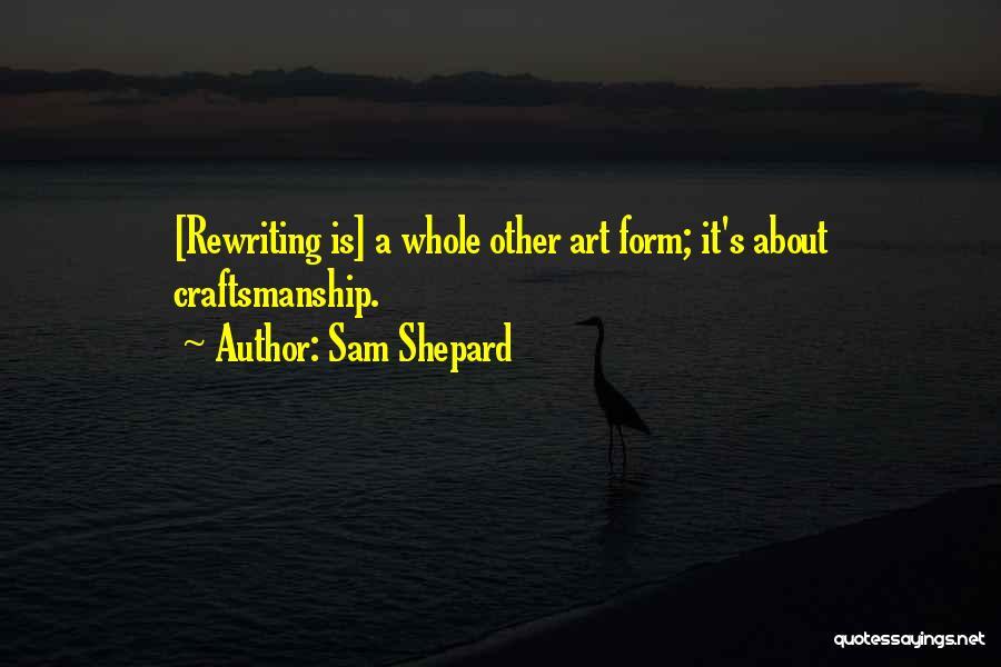 Craftsmanship Quotes By Sam Shepard