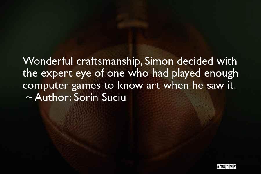 Craftsmanship Quotes By Sorin Suciu