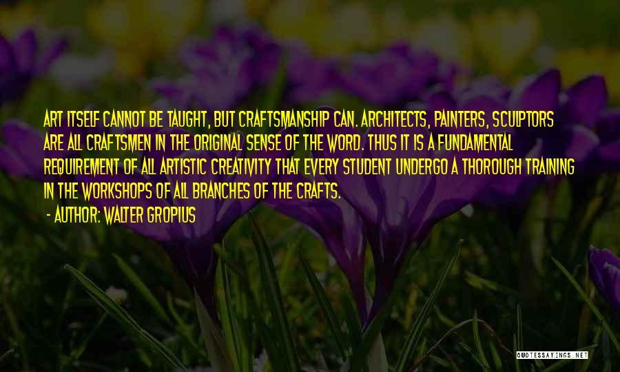 Craftsmanship Quotes By Walter Gropius
