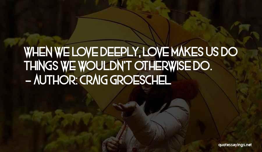 Craig Groeschel Quotes 1266049