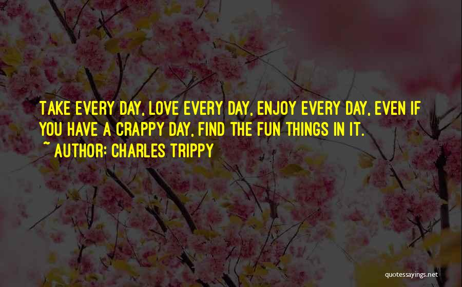 Crappy Day Quotes By Charles Trippy