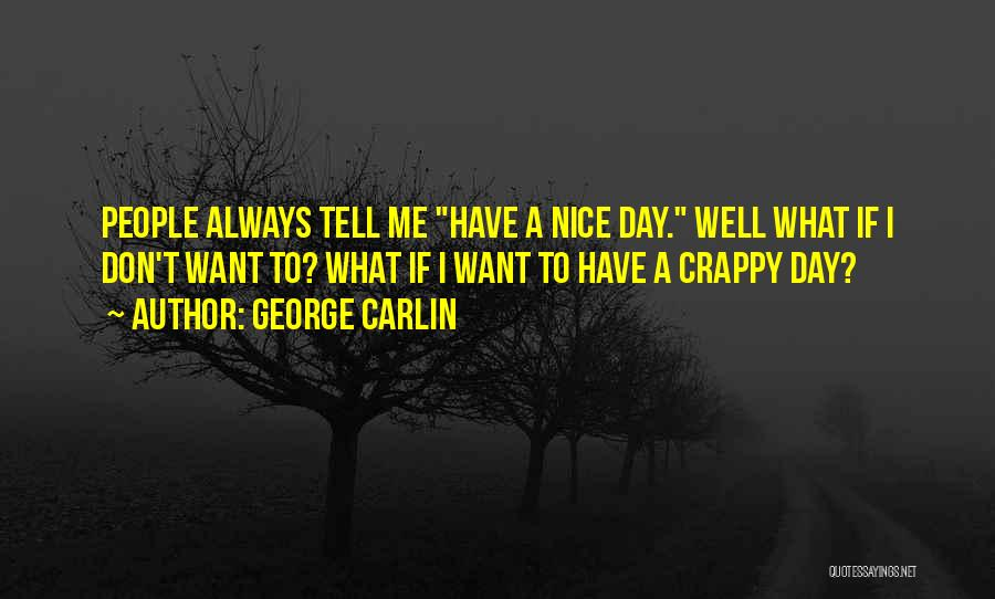 Crappy Day Quotes By George Carlin