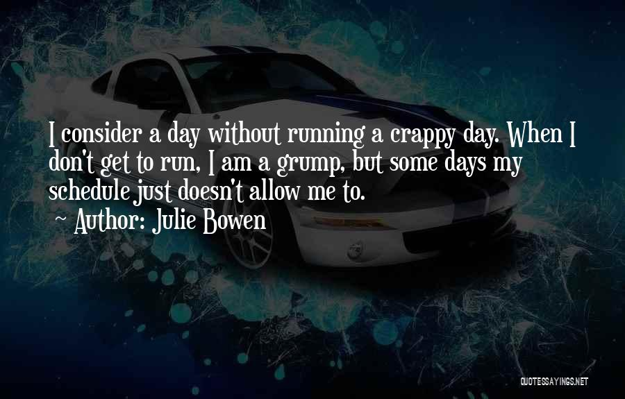 Crappy Day Quotes By Julie Bowen