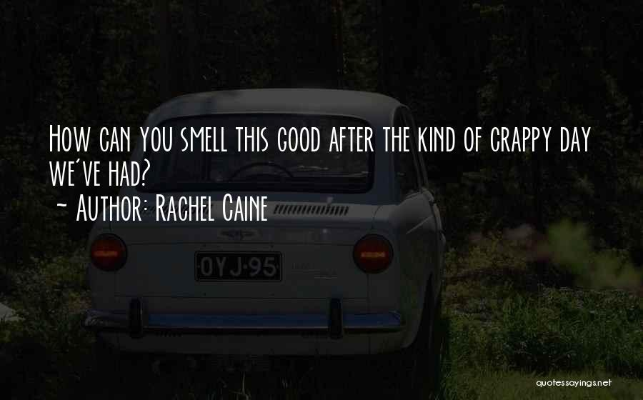 Crappy Day Quotes By Rachel Caine