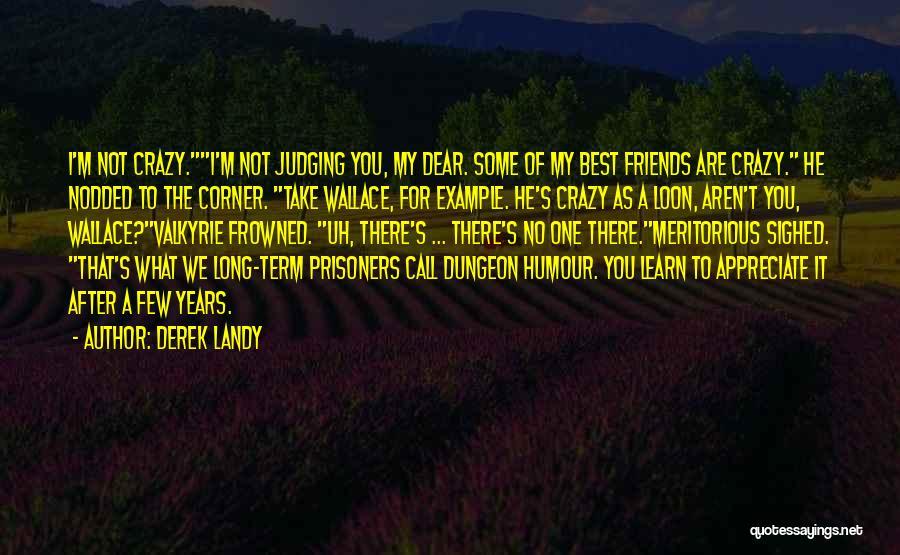 Crazy Best Friends Quotes By Derek Landy