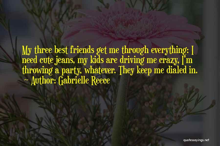 Crazy Best Friends Quotes By Gabrielle Reece