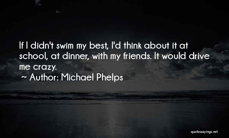 Crazy Best Friends Quotes By Michael Phelps
