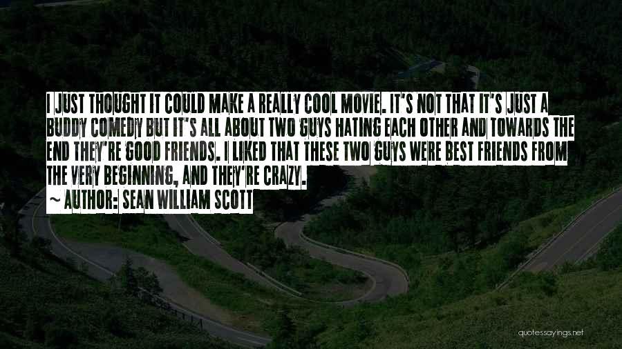 Crazy Best Friends Quotes By Sean William Scott
