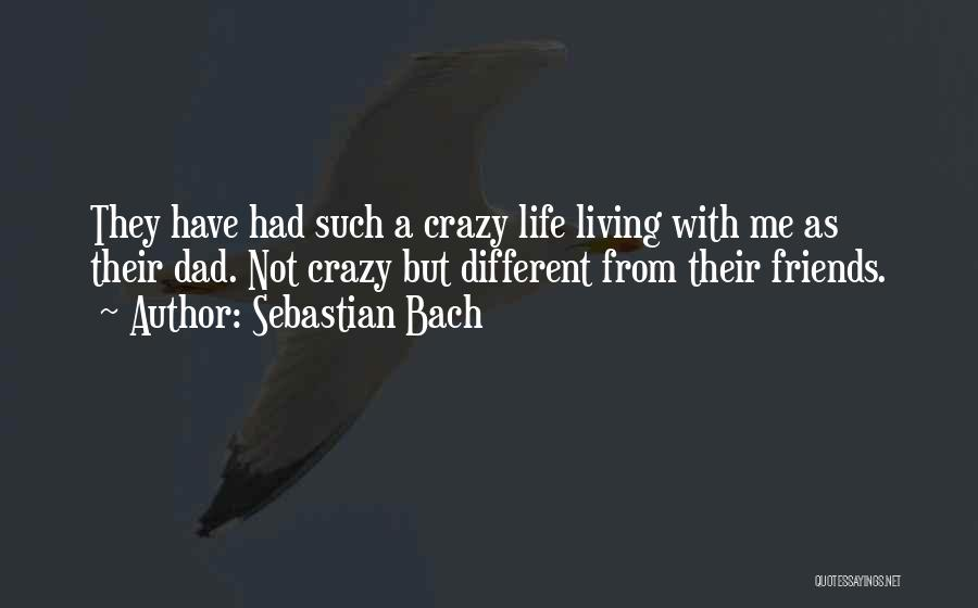 Crazy Best Friends Quotes By Sebastian Bach
