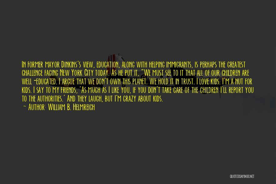Crazy Best Friends Quotes By William B. Helmreich
