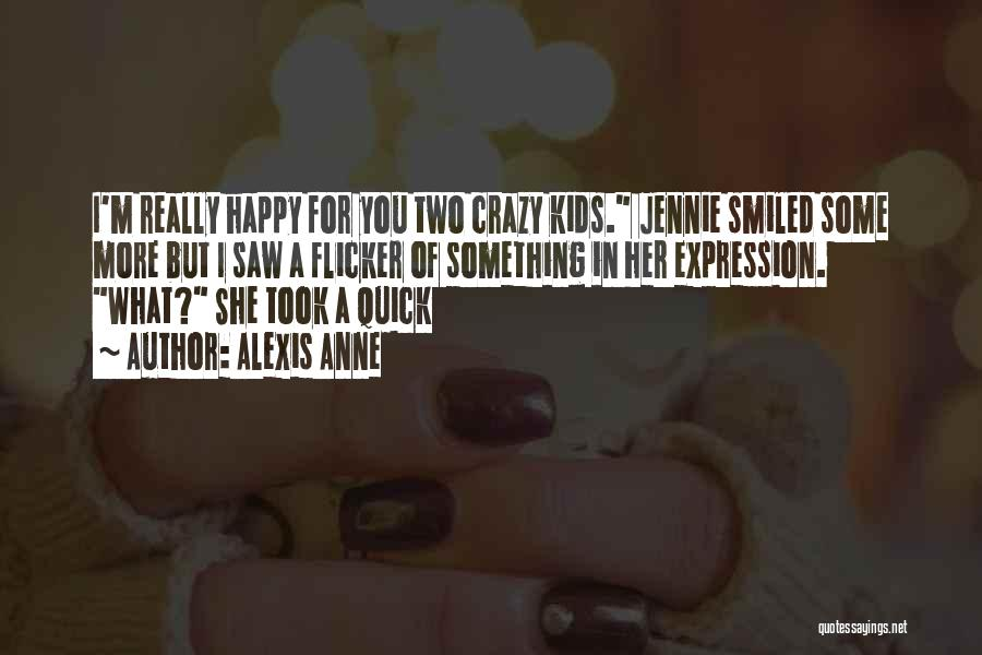 Crazy But Happy Quotes By Alexis Anne