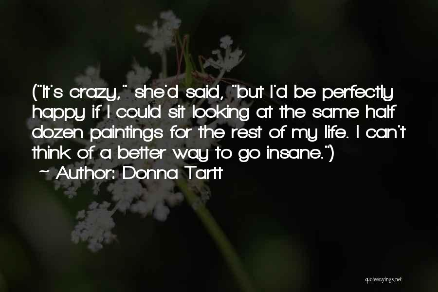 Crazy But Happy Quotes By Donna Tartt