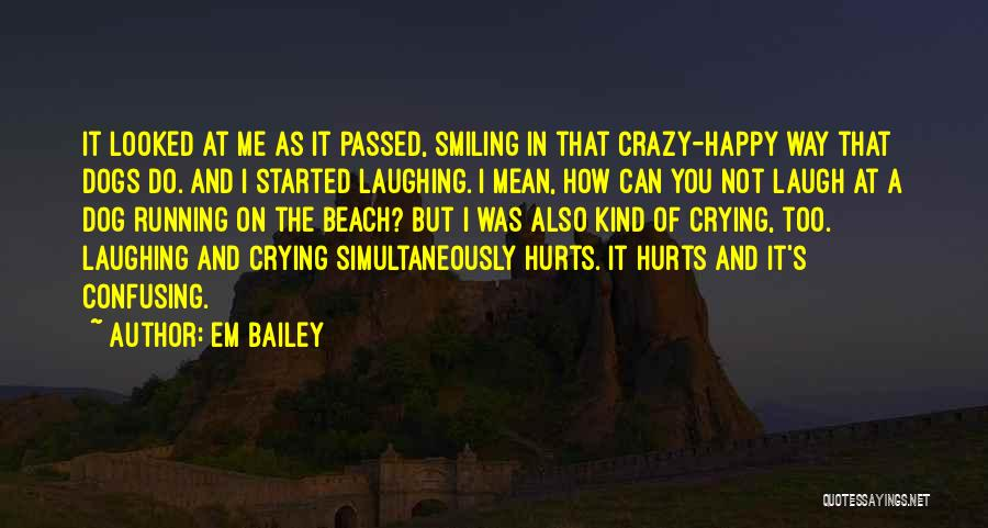 Crazy But Happy Quotes By Em Bailey