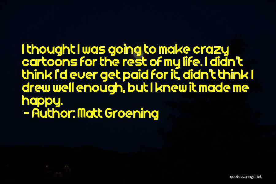 Crazy But Happy Quotes By Matt Groening