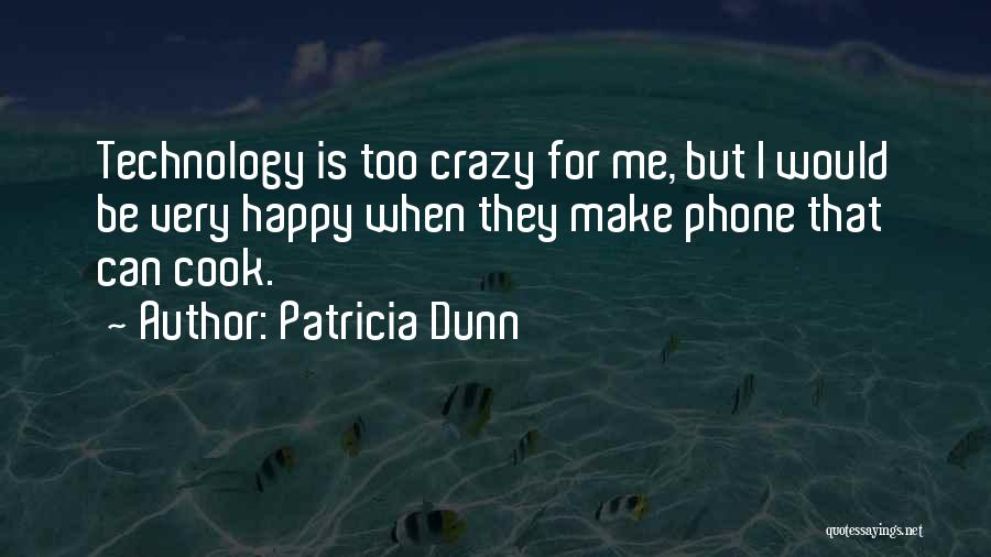 Crazy But Happy Quotes By Patricia Dunn