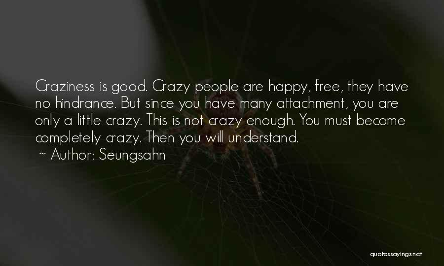 Crazy But Happy Quotes By Seungsahn