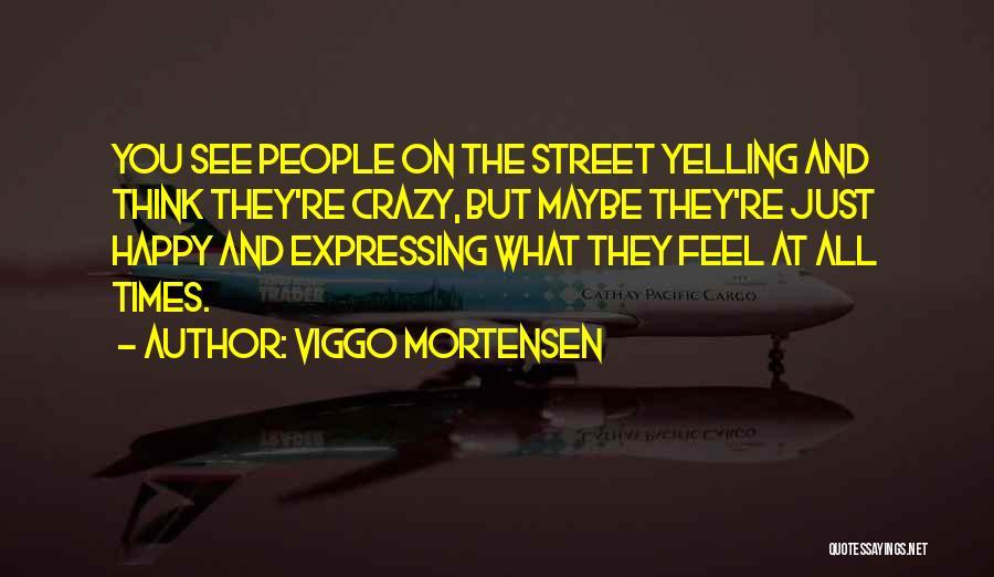 Crazy But Happy Quotes By Viggo Mortensen