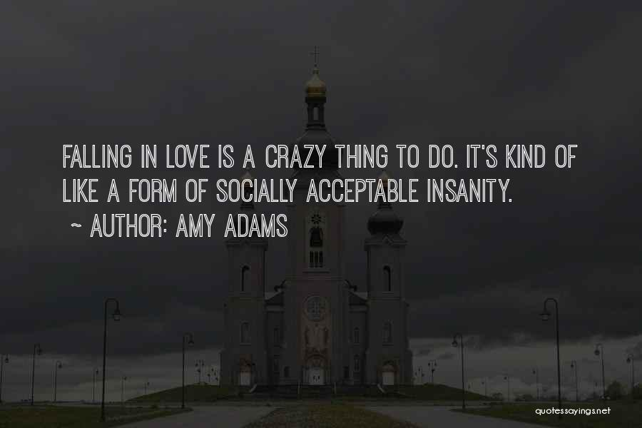 Crazy Falling In Love Quotes By Amy Adams