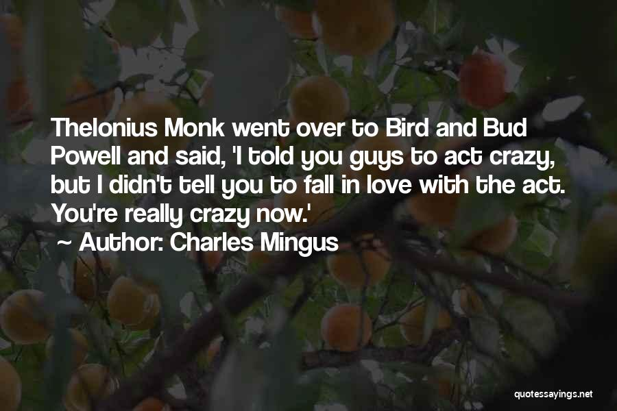 Crazy Falling In Love Quotes By Charles Mingus