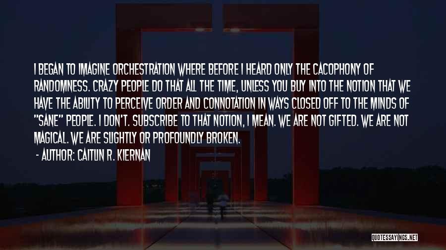 Crazy Minds Quotes By Caitlin R. Kiernan