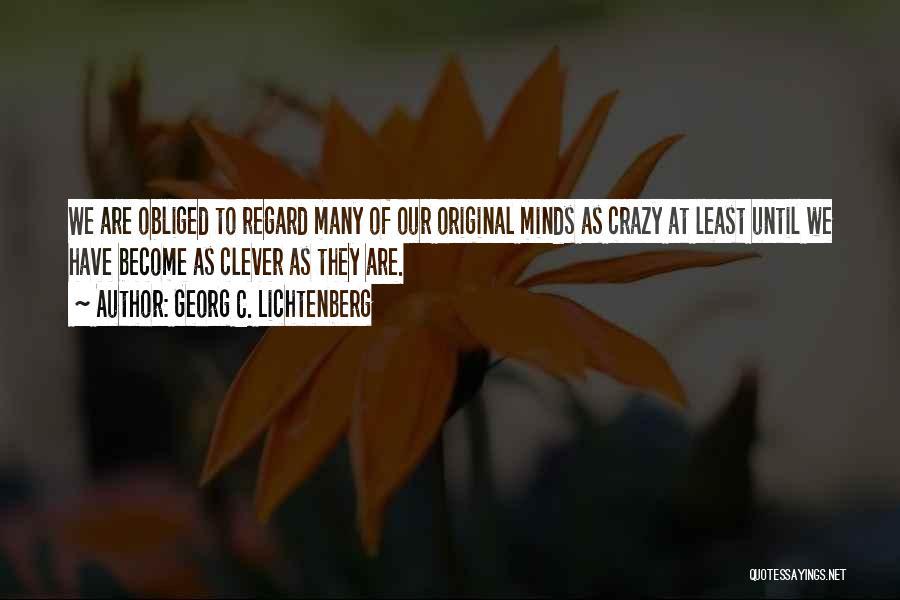 Crazy Minds Quotes By Georg C. Lichtenberg