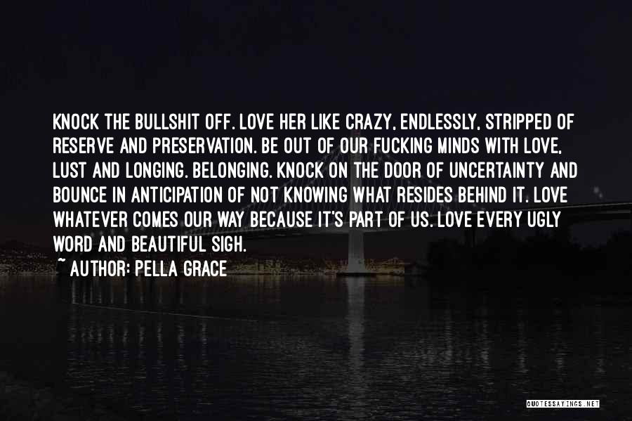 Crazy Minds Quotes By Pella Grace