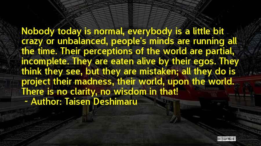 Crazy Minds Quotes By Taisen Deshimaru