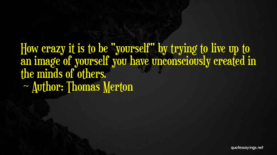 Crazy Minds Quotes By Thomas Merton