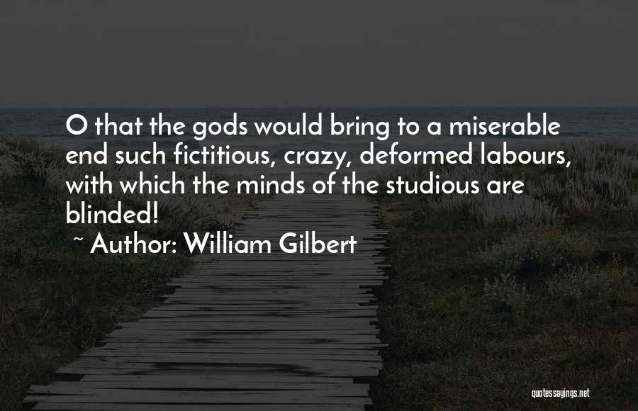 Crazy Minds Quotes By William Gilbert