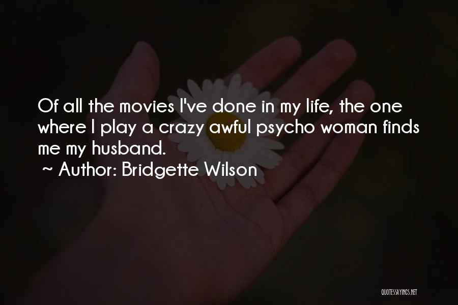 Crazy Psycho Quotes By Bridgette Wilson