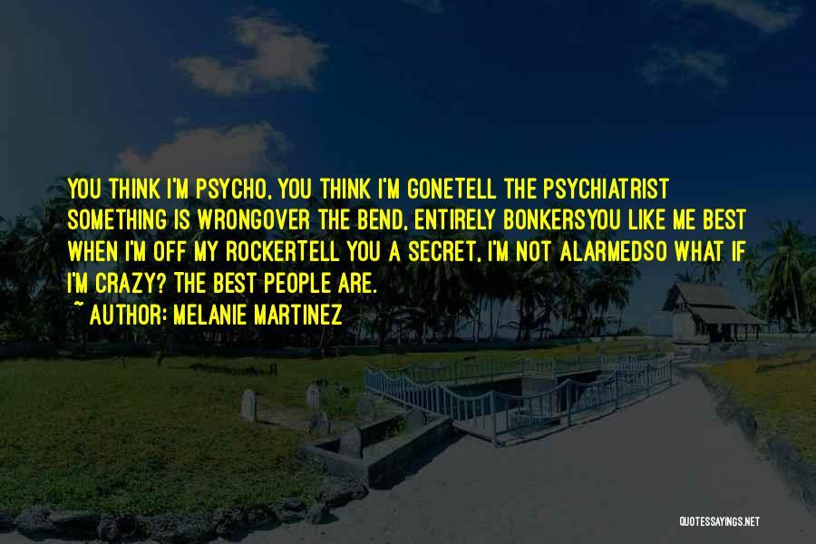 Crazy Psycho Quotes By Melanie Martinez