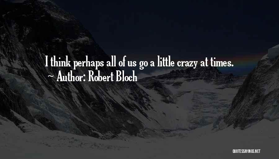 Crazy Psycho Quotes By Robert Bloch
