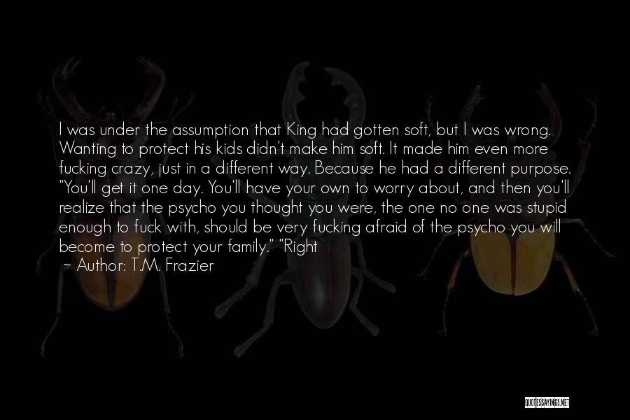Crazy Psycho Quotes By T.M. Frazier
