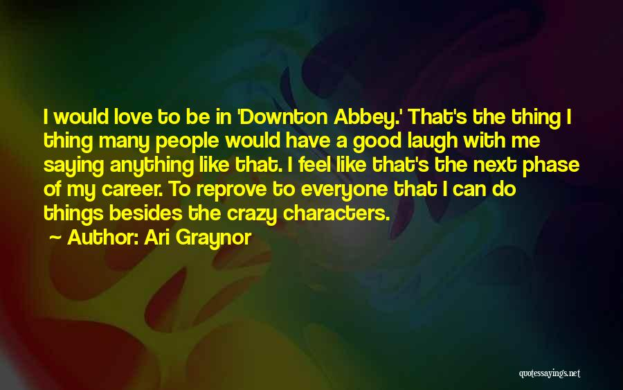 Crazy Things We Do For Love Quotes By Ari Graynor