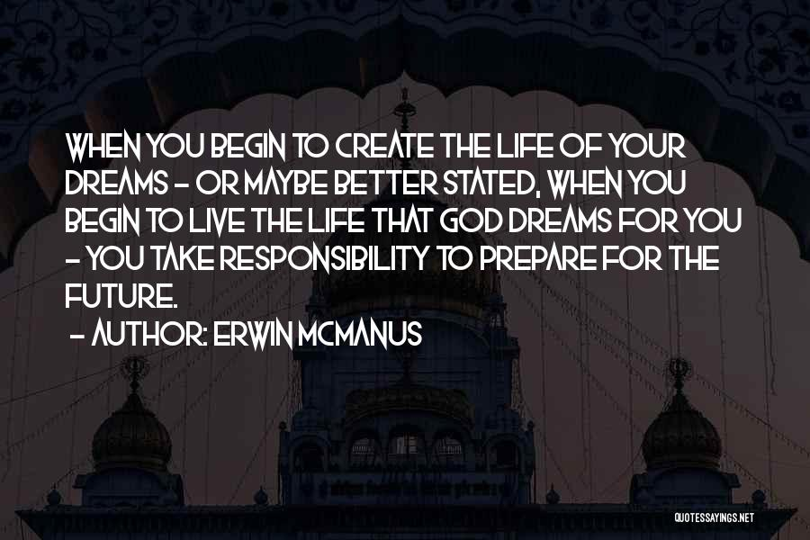 Create Your Dreams Quotes By Erwin McManus