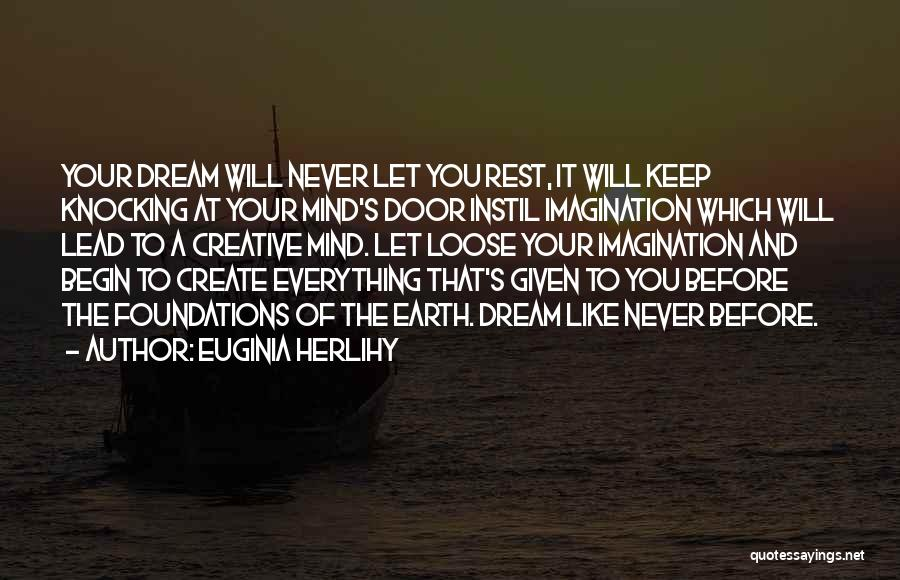 Create Your Dreams Quotes By Euginia Herlihy