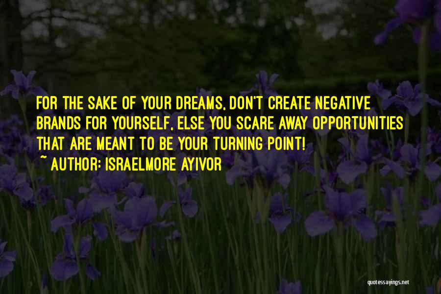 Create Your Dreams Quotes By Israelmore Ayivor