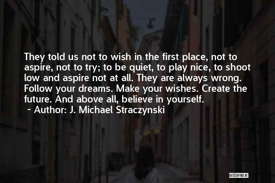 Create Your Dreams Quotes By J. Michael Straczynski