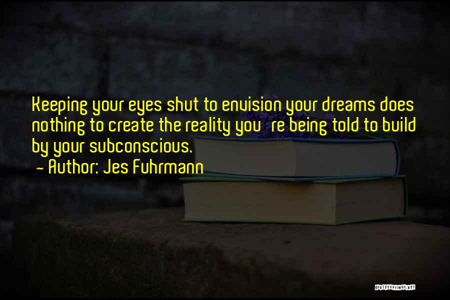 Create Your Dreams Quotes By Jes Fuhrmann