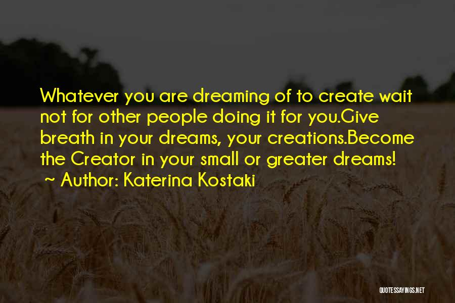 Create Your Dreams Quotes By Katerina Kostaki