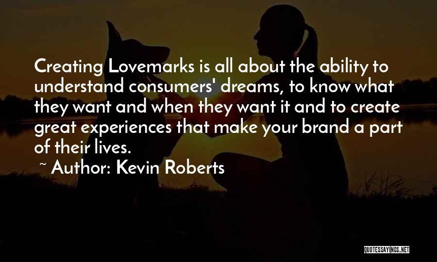 Create Your Dreams Quotes By Kevin Roberts