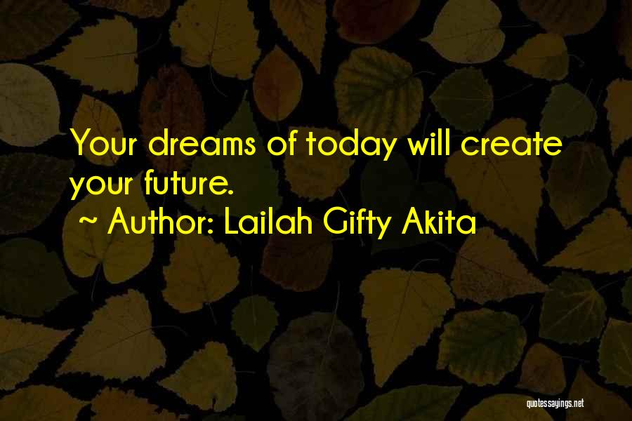 Create Your Dreams Quotes By Lailah Gifty Akita